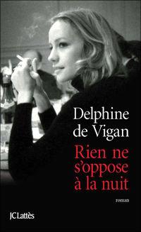 Rien ne s oppose la nuit livre de delphine de vigan ce for Delphine bataille